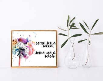 Some See a Weed Some See a Wish Printable, Art Print, 8x10, Gift, Digital Decor, Printable Quote, Inspirational Home Printable Wall Art