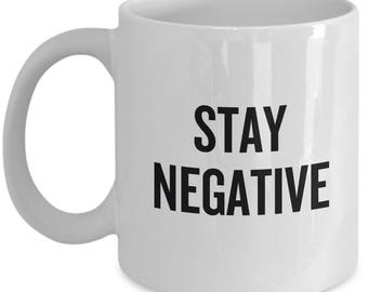 Stay Negative - Funny Cynical Phrase - Sarcasm, Emo Mug