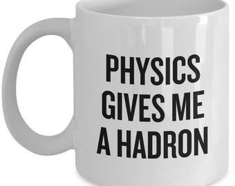 Funny Physics Mug - Physics Teacher Gift - Physicist Present Idea - Physics Gives Me A Hadron - Science Geek Gift
