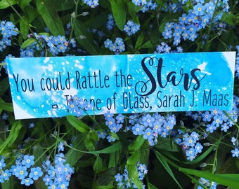 Throne of Glass Bookmark - Quote - You Could Rattle the Stars - Sarah J Maas