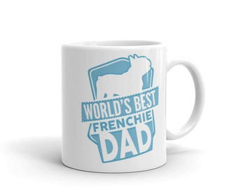 World's Best Frenchie Dad Mug - Funny Cute French Bulldog Gift - Gift For Husband / Dad - Dog Lover - Coffee Mug