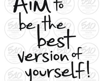 Aim to be the best version of yourself!  svg/eps graphic for Cricut, Silhouette Cameo, etc