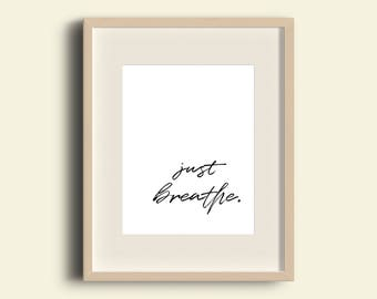 Printable Quote, Just Breathe Quote, Wall Art Quote, Wall Art Print, Motivational Quote, Inspiring Quote, Top Selling Prints, Simple Quotes