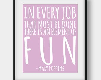 60% OFF In Every Job That Must Be Done There Is An Element Of Fun Print, Mary Poppins Quote, Nursery Print, Girls Room Decor, Movie Quotes