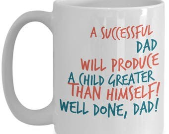 A Successful Dad Will Produce A GREAT Child! Funny Saying on mug!!! Give him a laugh with every sip of coffee! 15 oz White Ceramic Mug!
