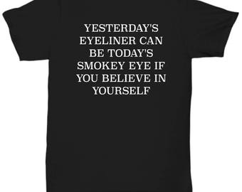 Yesterday's Eyeliner Smokey Eye Believe In Yourself T Shirt Black