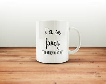 I' m So Fancy Mug / Funny Mug / Sarcastic Mug / Coffee Mug / Tea Mug / Gift Mug / Funny Coffee Mugs / Gift for Her / Office Mug