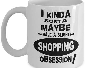 SHOPPING OBSESSION MUG - Gifts for Shoppers, Shopaholic Gift, Funny Shopaholic Coffee Mug, Shopaholic Christmas Gift, Shopping Lover Gift