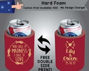 You Call It Madness I Call It Love Name & Name Date Hard Foam Can Cooler Wedding Double Side Print (HF-W4)