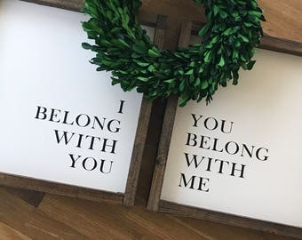 "12"" I Belong With You You Belong With Me // Set of 2 // Handmade Wood Frame Sign // Farmhouse Style // Rustic Farmhouse Decor // Fixer Upper"