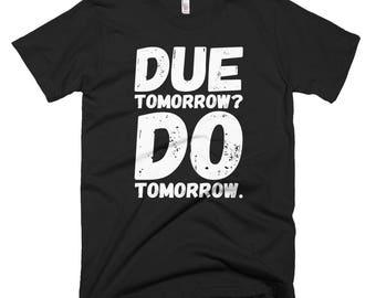 Due Tomorrow? Due Tomorrow T-Shirt