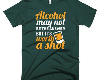 Alcohol is Definitely Worth a Shot T-shirt