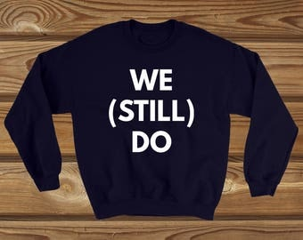 We (Still) Do awesome wedding anniversary funny sweatshirt