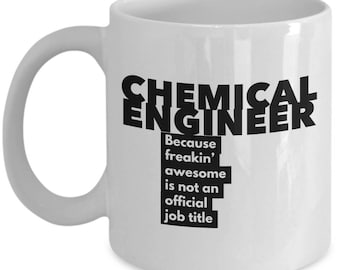 Chemical Engineer because freakin' awesome is not an official job title - Unique Gift Coffee Mug