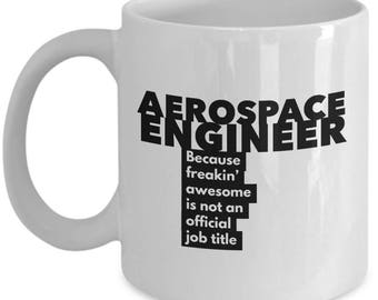 Aerospace Engineer because freakin' awesome is not an official job title - Unique Gift Coffee Mug