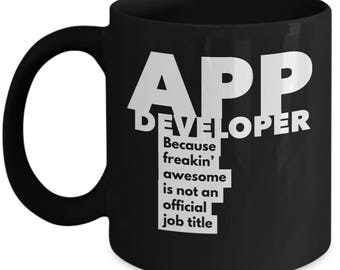 App Developer because freakin' awesome is not an official job title - Unique Gift Black Coffee Mug