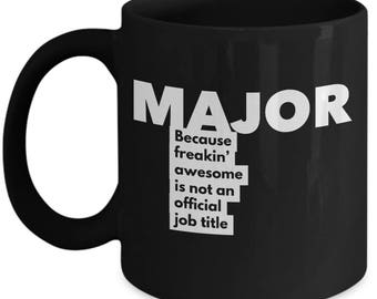 Major because freakin' awesome is not an official job title - Unique Gift Black Coffee Mug