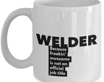 Welder because freakin' awesome is not an official job title - Unique Gift Coffee Mug