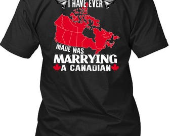 I Have Ever Made Was Marrying A Canadian T Shirt, I Love Husband T Shirt