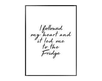 I Followed My Heart And It Led Me To The Fridge Definition Print | Kitchen | Black and White | Typography - Hungry - Poster