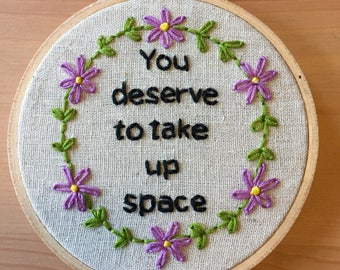 "4"" Hand Embroidered Hoop: ""You deserve to take up space "" // Feminist Embroidery // Self Love Quotes // Modern Embroidery // Feminist Gift"