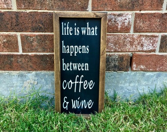 Life Is What Happens Between Coffee And Wine Sign. FREE SHIPPING