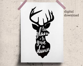 Too Glam Quote Stag Head Printable, Deer Silhouette Poster, Silhouette Quote, Typography Print Fashion Quote, Printable Gift Workplace Decor