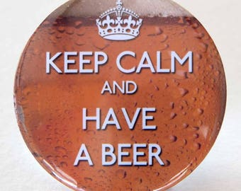Keep calm and have a beer ... magnetic bottle opener or badge