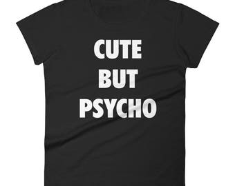Women's Cute But Psycho Funny t-shirt - Funny women's shirt - Funny women's tshirt - Funny t-shirt - Funny t-shirts