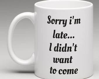 Sorry i'm late mug- Funny mug- rude mug- mug cup