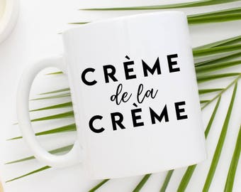 Creme De La Creme Coffee Mug | French Mug | Best Of The Best | Latte Lover Gift | Gift for Her | Cream Of The Crop | Paris | France | Friend