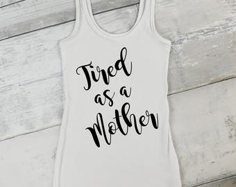 Tired as a Mother Iron On | DIY Graphic T shirt | Vinyl Heat Transfer Iron On | Tired as a Mother | #momlife | Cute funny graphic T