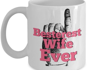 Besterest Wife Ever - Best Wife Coffee Mug Gift