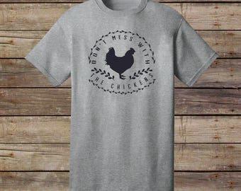 Don't Mess With The Chickens T-Shirt - Chicken Shirt - Urban Farming Shirt - Backyard Chickens Shirt - T-Shirt - Ducks Shirt - Farm Life