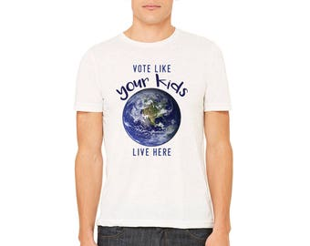 Save the Earth Shirt | Vote for the Earth | Save Mother Earth Shirt | Save the Planet Shirt | Vote Like Your Kids Live Here