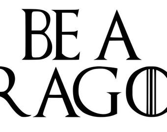 You're a Dragon, Be a Dragon Game of Thrones  SVG PNG PDF