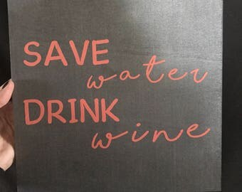 Save water drink Wine wall decor. funny wall decor. cute wall decor. Save water Drink wine.