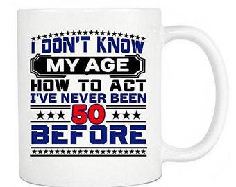 50th Birthday Gifts - I Don't Know How To Act My Age I've Never Been 50 Before - Ceramic Coffee Mug & Tea Cup - Perfect For Home
