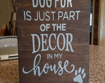 Dog Fur Is Just Part Of The Decor In My House Wood Sign