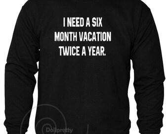 I Need A Six Month Vacation Twice A Year Hoodie Funny Slogan Joke Sweatshirt