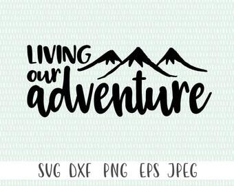 Living Our Adventure - svg, png, eps, dxf, jpeg - Cricut Cut File - Silhouette Cut File - Instant Download - Commercial Use Ok