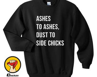 Lemonade Ashes To Ashes Dust To Side Chicks Shirt Beyonce Top Crewneck Sweatshirt Unisex More Colors XS - 2XL