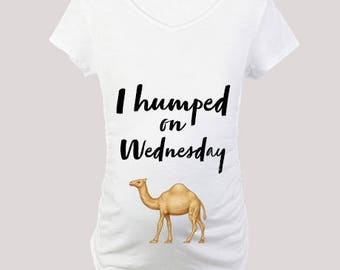 I Humped on a Wednesday Maternity Tee