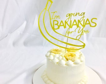 I'm going BANANAS for you Cake Topper