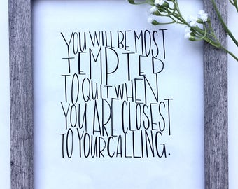You Will Be Most Tempted to Quit When You Are Closest to Your Calling Quote