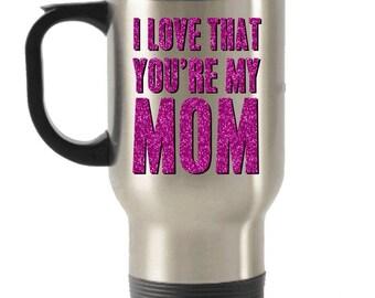Moms Travel Mug - Mom Gifts -Mom Coffee Travel Mug - Travel Mug for Mom - Gift for Mom -  I love that You're my Mom