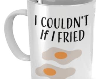 Bacon Coffee Mugs,I Couldn't If I Fried , Bacon Mug, Gift For Bacon Lover, Sarcastic Mug, Sarcastic Gifts, Funny Coffee Mug