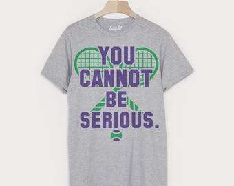 You Cannot Be Serious Men's Wimbledon Tennis T Shirt