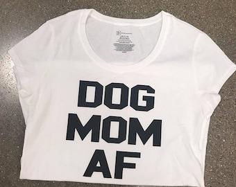 Dog Mom AF t-shirt