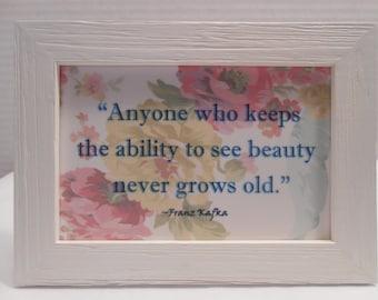 Ageless beauty, an appreciation quote by Franz Kafka.